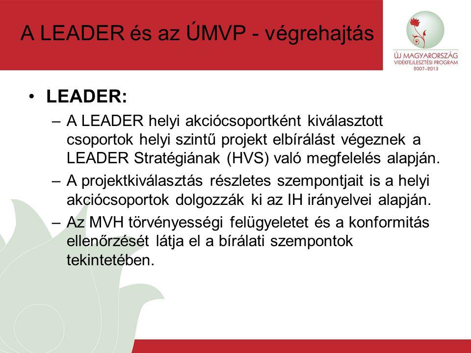 A LEADER és az ÚMVP - végrehajtás LEADER: –A LEADER helyi akciócsoportként kiválasztott csoportok helyi szintű projekt elbírálást végeznek a LEADER Stratégiának (HVS) való megfelelés alapján.