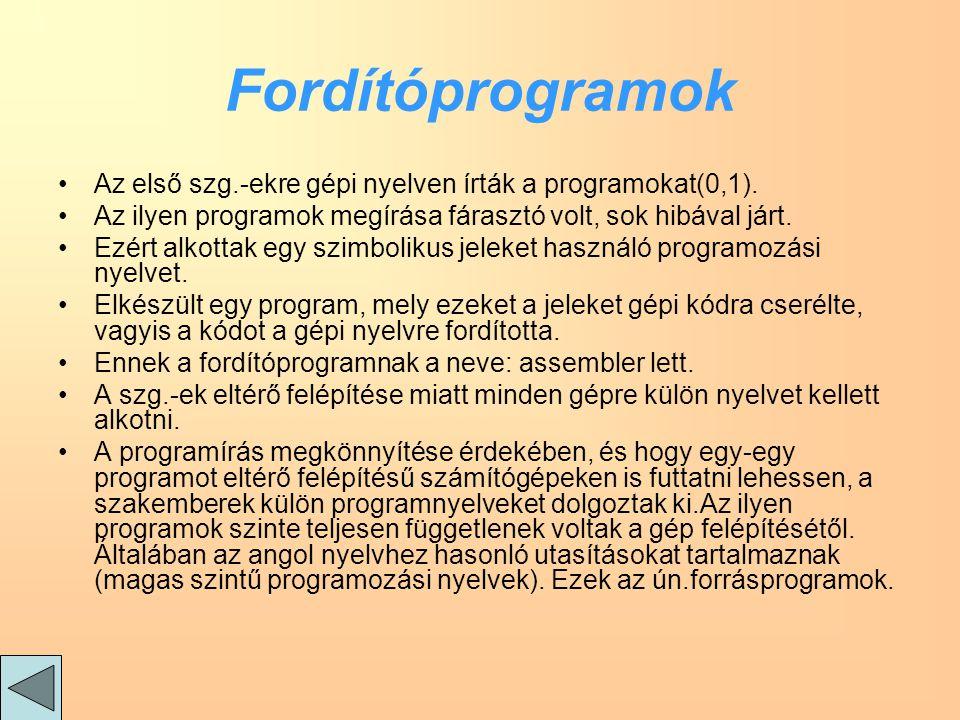 Fordítóprogramok Az első szg.-ekre gépi nyelven írták a programokat(0,1).