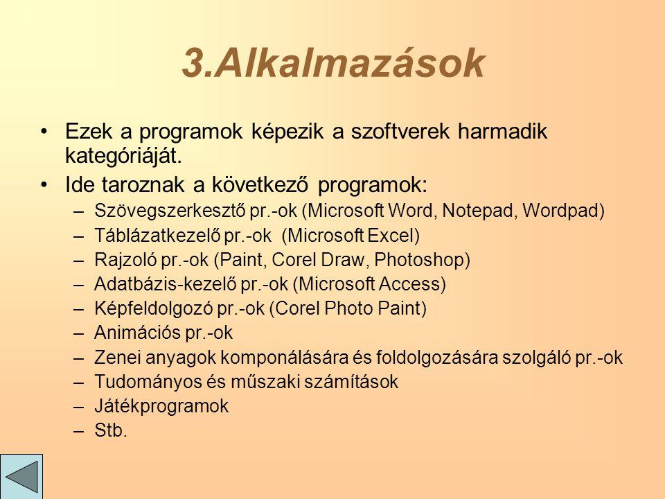 3.Alkalmazások Ezek a programok képezik a szoftverek harmadik kategóriáját.