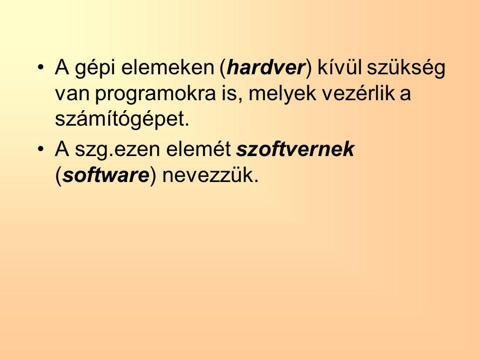 A gépi elemeken (hardver) kívül szükség van programokra is, melyek vezérlik a számítógépet.