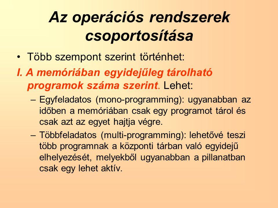 Az operációs rendszerek csoportosítása Több szempont szerint történhet: I.