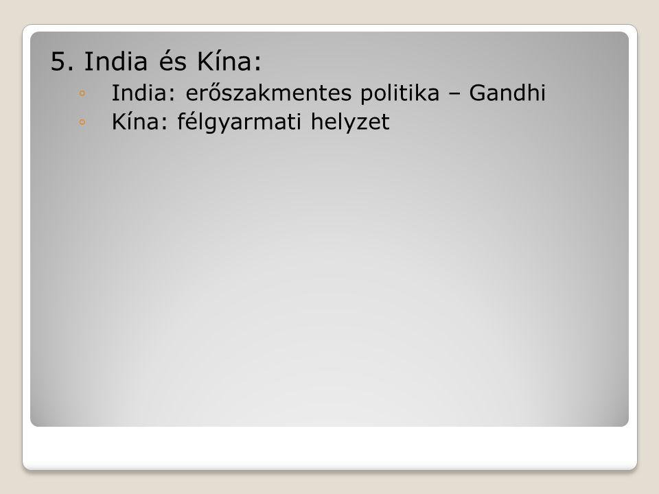5. India és Kína: ◦India: erőszakmentes politika – Gandhi ◦Kína: félgyarmati helyzet