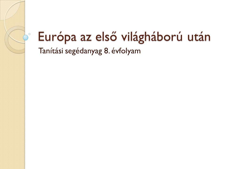 Európa az első világháború után Tanítási segédanyag 8. évfolyam