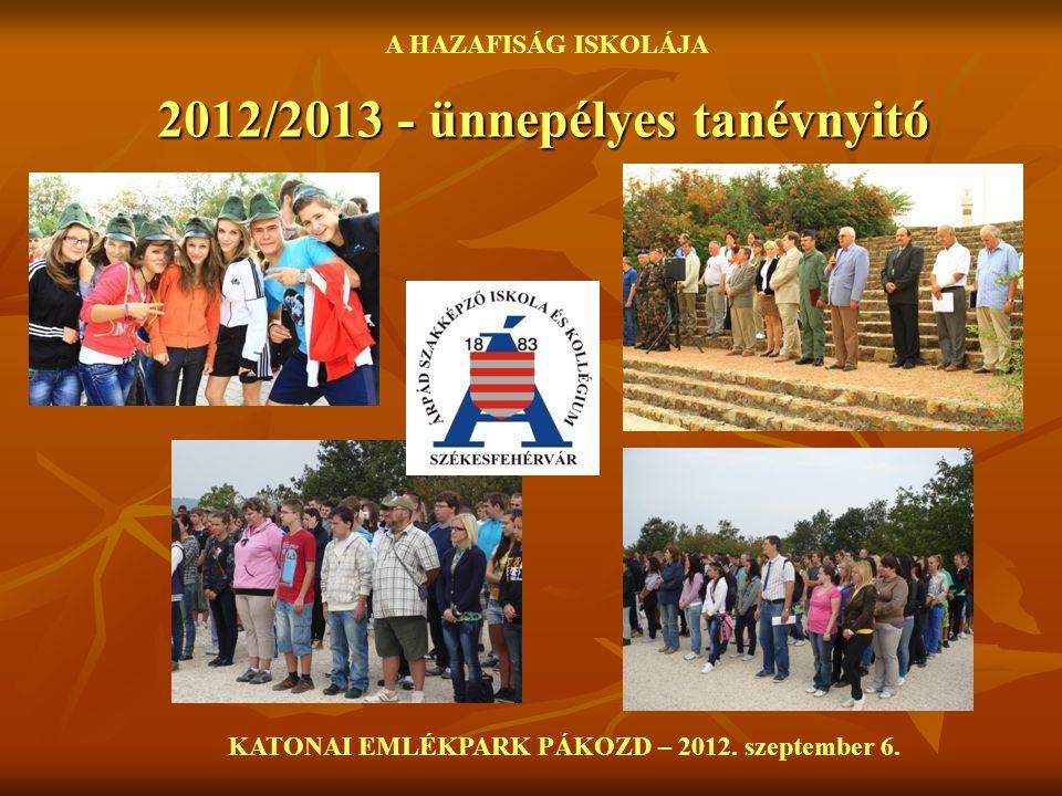 A HAZAFISÁG ISKOLÁJA 2012/2013 - ünnepélyes tanévnyitó KATONAI EMLÉKPARK PÁKOZD – 2012. szeptember 6.