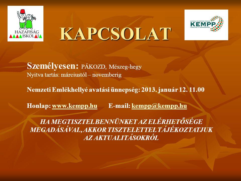 KAPCSOLAT Személyesen: PÁKOZD, Mészeg-hegy Nyitva tartás: márciustól – novemberig Nemzeti Emlékhellyé avatási ünnepség: 2013. január 12. 11.00 Honlap: