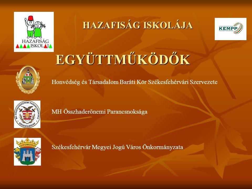 HAZAFISÁG ISKOLÁJA EGYÜTTMŰKÖDŐK Honvédség és Társadalom Baráti Kör Székesfehérvári Szervezete MH Összhaderőnemi Parancsnoksága Székesfehérvár Megyei