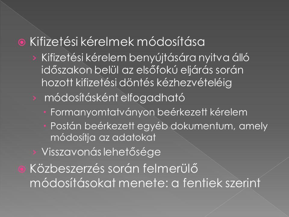  Kifizetési kérelmek módosítása › Kifizetési kérelem benyújtására nyitva álló időszakon belül az elsőfokú eljárás során hozott kifizetési döntés kézhezvételéig › módosításként elfogadható  Formanyomtatványon beérkezett kérelem  Postán beérkezett egyéb dokumentum, amely módosítja az adatokat › Visszavonás lehetősége  Közbeszerzés során felmerülő módosításokat menete: a fentiek szerint