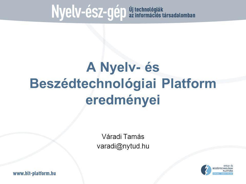 A Nyelv- és Beszédtechnológiai Platform eredményei Váradi Tamás varadi@nytud.hu
