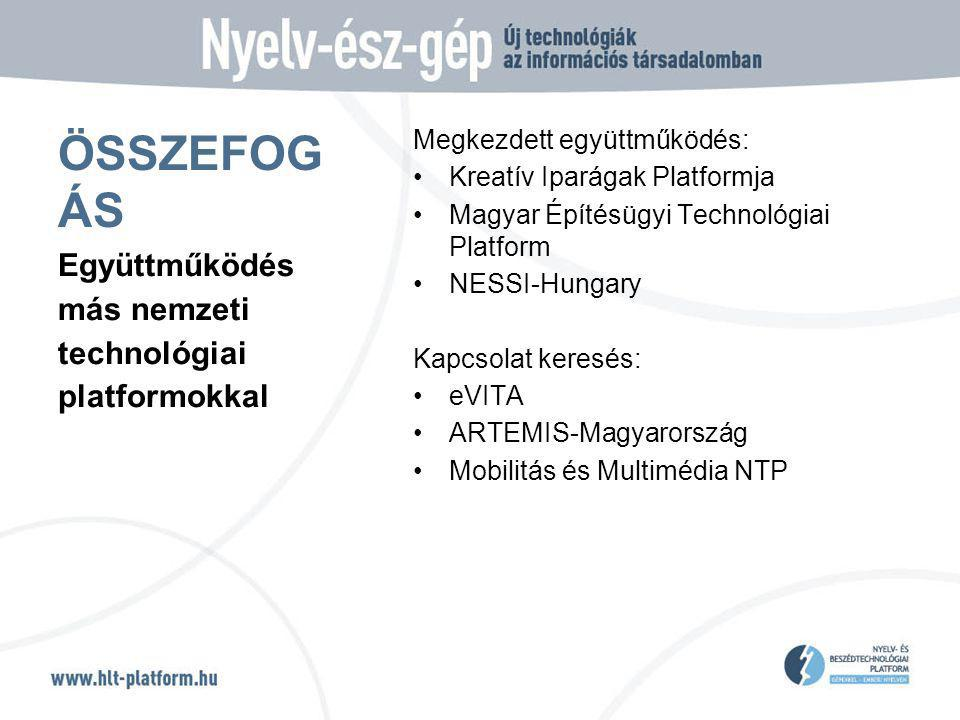 ÖSSZEFOG ÁS Megkezdett együttműködés: Kreatív Iparágak Platformja Magyar Építésügyi Technológiai Platform NESSI-Hungary Kapcsolat keresés: eVITA ARTEMIS-Magyarország Mobilitás és Multimédia NTP Együttműködés más nemzeti technológiai platformokkal