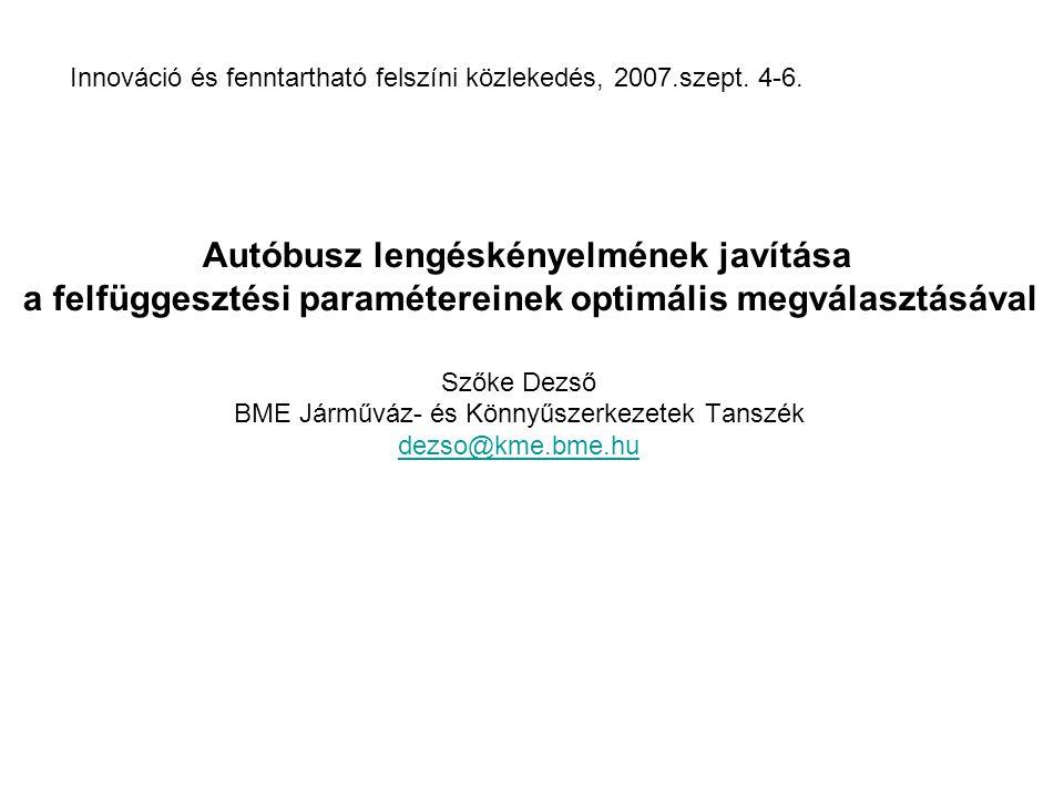 Szőke Dezső BME Járműváz- és Könnyűszerkezetek Tanszék dezso@kme.bme.hu Autóbusz lengéskényelmének javítása a felfüggesztési paramétereinek optimális