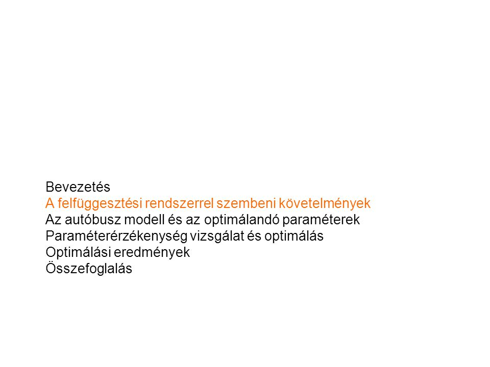 Bevezetés A felfüggesztési rendszerrel szembeni követelmények Az autóbusz modell és az optimálandó paraméterek Paraméterérzékenység vizsgálat és optim