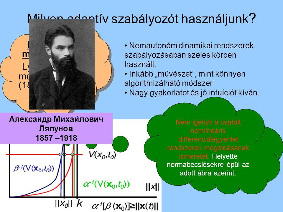 Milyen adaptív szabályozót használjunk ? Klasszikus megközelítés Lyapunov II. módszere (1892). Klasszikus megközelítés Lyapunov II. módszere (1892). N
