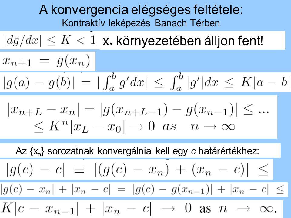 A konvergencia elégséges feltétele: Kontraktív leképezés Banach Térben x * környezetében álljon fent! Az {x n } sorozatnak konvergálnia kell egy c hat