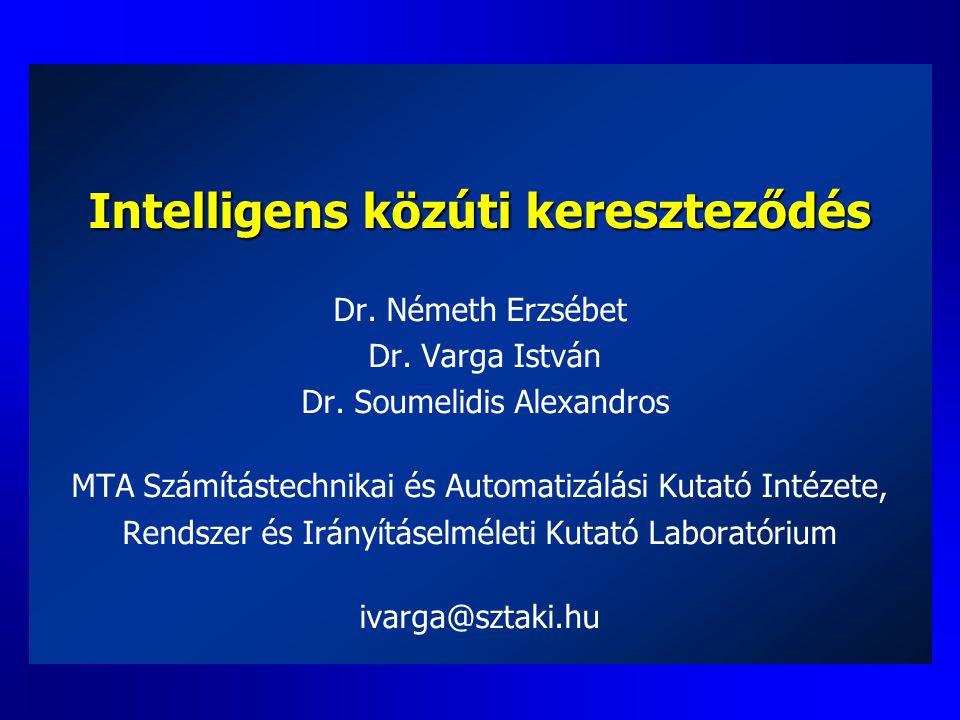 Intelligens közúti kereszteződés Dr. Németh Erzsébet Dr. Varga István Dr. Soumelidis Alexandros MTA Számítástechnikai és Automatizálási Kutató Intézet