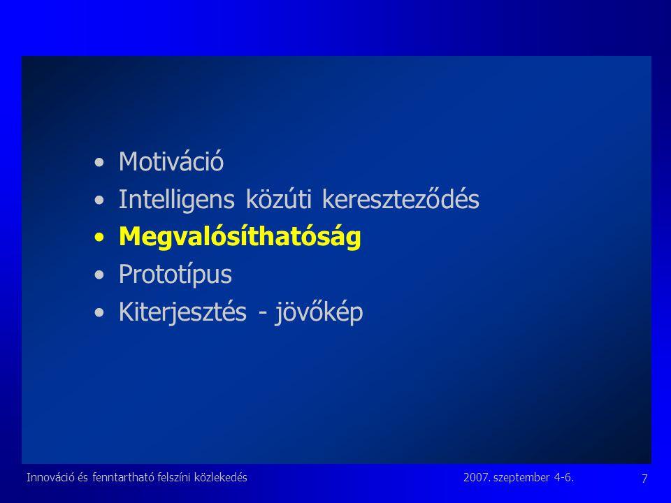2007. szeptember 4-6.Innováció és fenntartható felszíni közlekedés 7 Motiváció Intelligens közúti kereszteződés Megvalósíthatóság Prototípus Kiterjesz