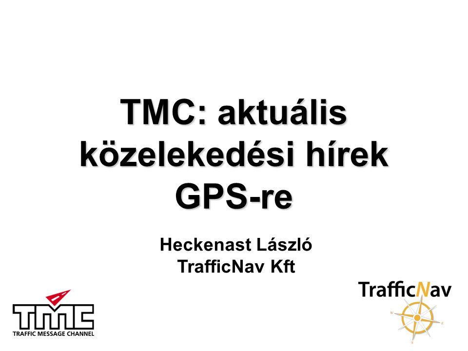 TMC: aktuális közelekedési hírek GPS-re Heckenast László TrafficNav Kft
