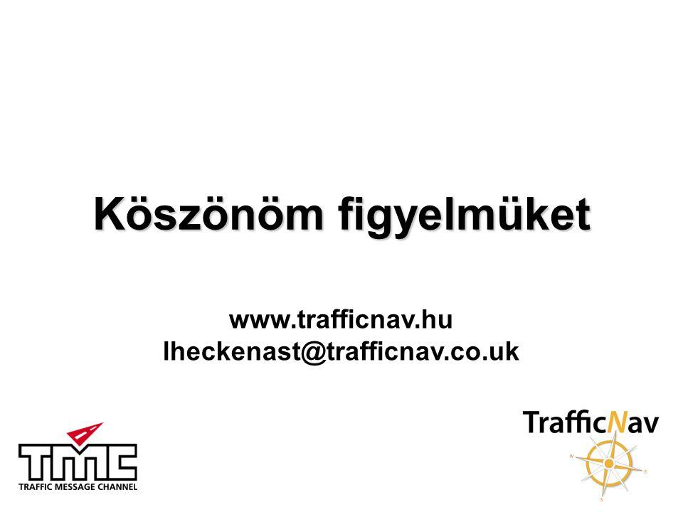 Köszönöm figyelmüket www.trafficnav.hu lheckenast@trafficnav.co.uk