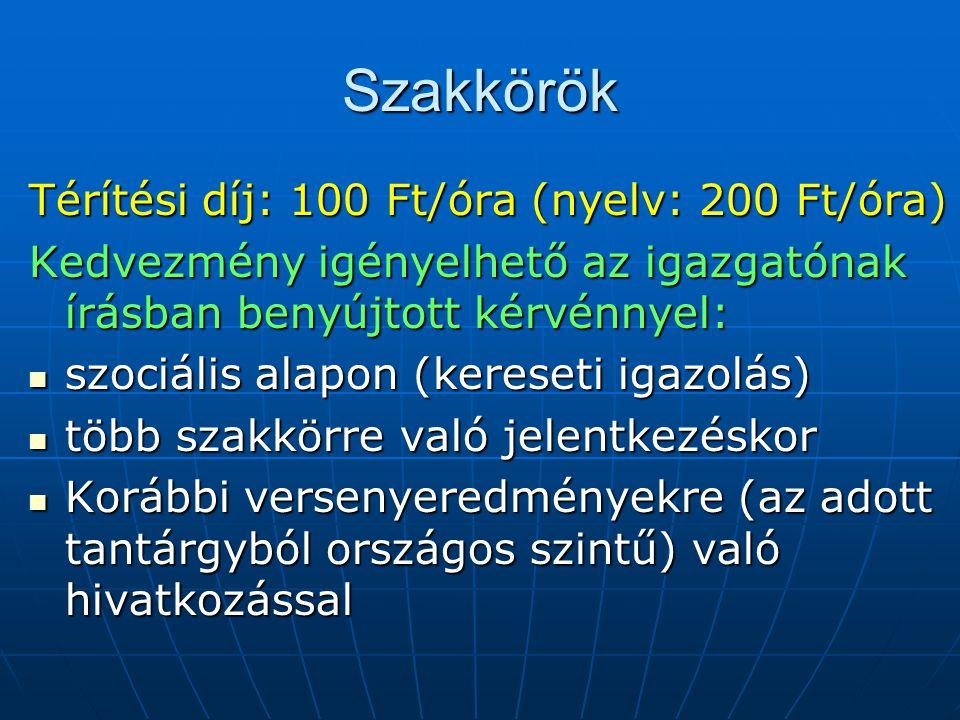 Szakkörök Térítési díj: 100 Ft/óra (nyelv: 200 Ft/óra) Kedvezmény igényelhető az igazgatónak írásban benyújtott kérvénnyel: szociális alapon (kereseti