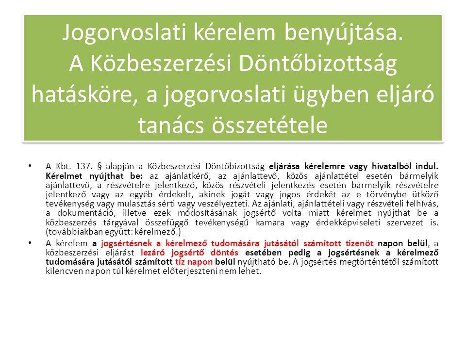 Jogorvoslati kérelem benyújtása. A Közbeszerzési Döntőbizottság hatásköre, a jogorvoslati ügyben eljáró tanács összetétele A Kbt. 137. § alapján a Köz