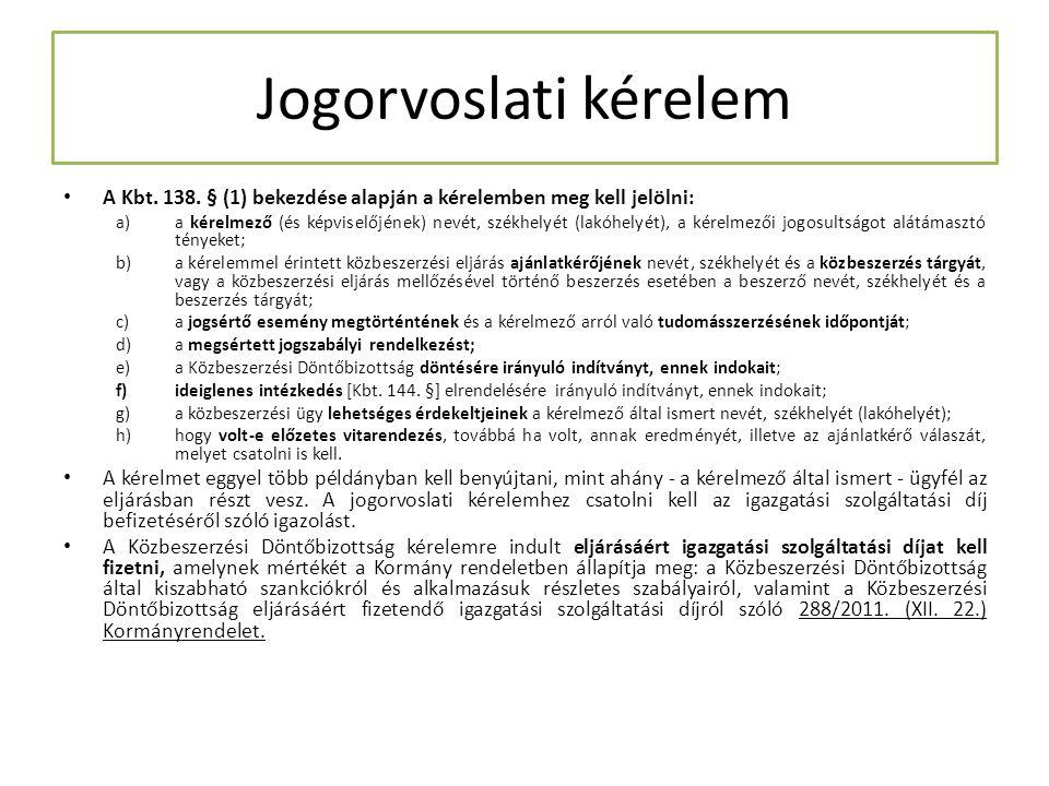 Jogorvoslati kérelem A Kbt. 138. § (1) bekezdése alapján a kérelemben meg kell jelölni: a)a kérelmező (és képviselőjének) nevét, székhelyét (lakóhelyé