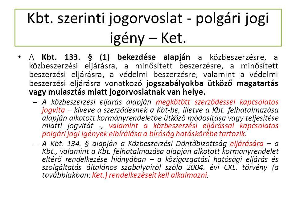 Kbt. szerinti jogorvoslat - polgári jogi igény – Ket. A Kbt. 133. § (1) bekezdése alapján a közbeszerzésre, a közbeszerzési eljárásra, a minősített be