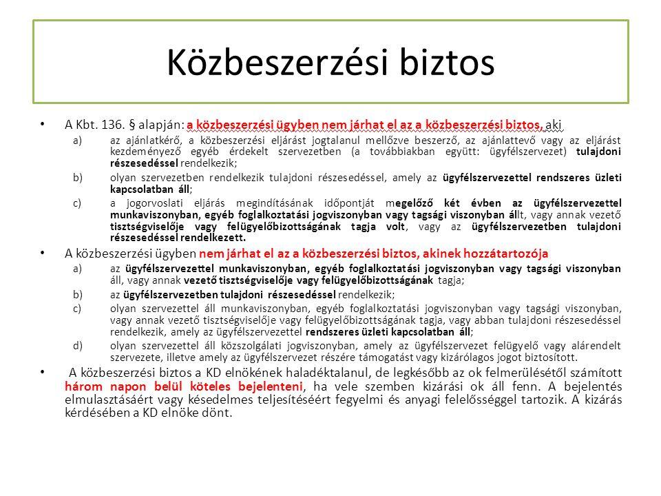 Közbeszerzési biztos A Kbt. 136. § alapján: a közbeszerzési ügyben nem járhat el az a közbeszerzési biztos, aki a)az ajánlatkérő, a közbeszerzési eljá
