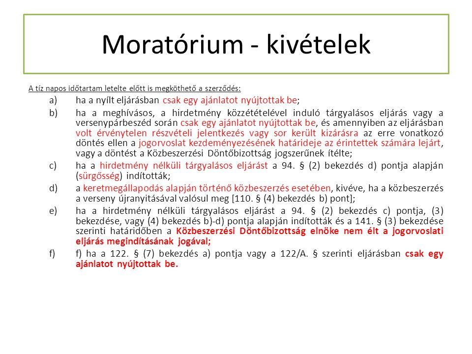 Moratórium - kivételek A tíz napos időtartam letelte előtt is megköthető a szerződés: a)ha a nyílt eljárásban csak egy ajánlatot nyújtottak be; b)ha a