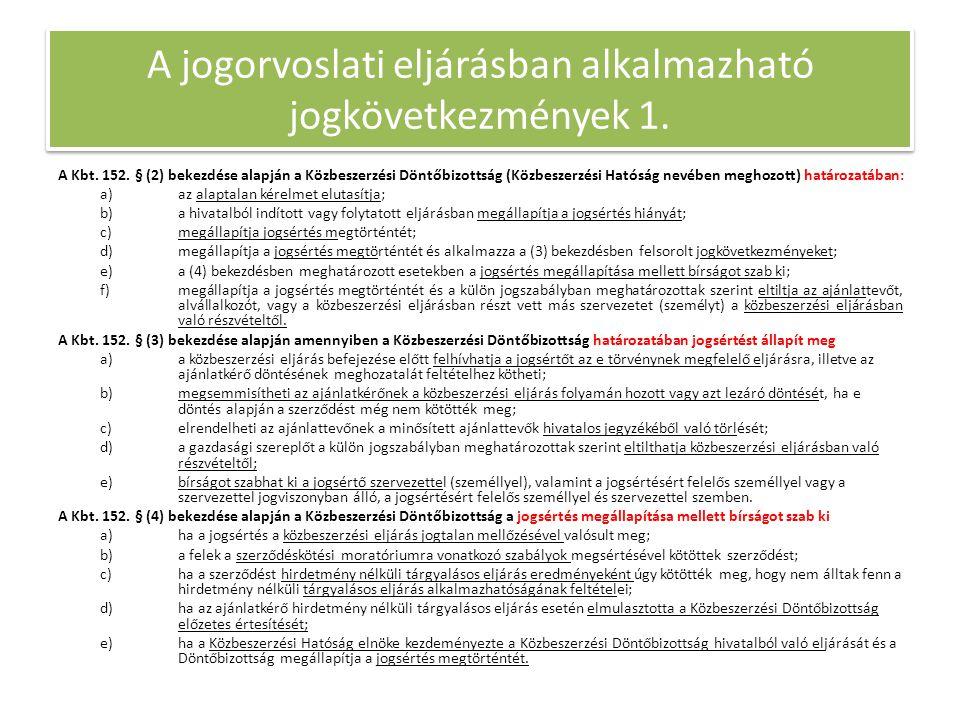 A jogorvoslati eljárásban alkalmazható jogkövetkezmények 1. A Kbt. 152. § (2) bekezdése alapján a Közbeszerzési Döntőbizottság (Közbeszerzési Hatóság