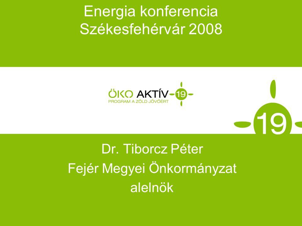 Energia konferencia Székesfehérvár 2008 Dr. Tiborcz Péter Fejér Megyei Önkormányzat alelnök