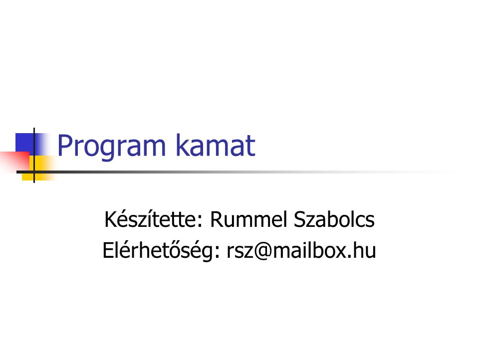 Program kamat Készítette: Rummel Szabolcs Elérhetőség: rsz@mailbox.hu