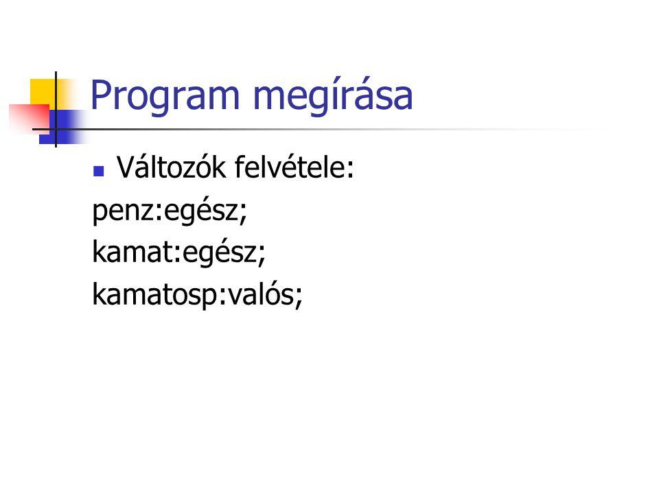Program megírása Változók felvétele: penz:egész; kamat:egész; kamatosp:valós;