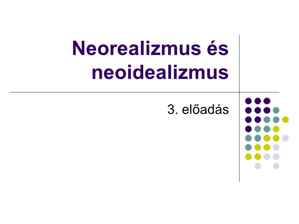 Neorealizmus és neoidealizmus 3. előadás