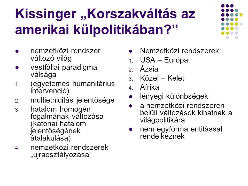 """Kissinger """"Korszakváltás az amerikai külpolitikában?"""" nemzetközi rendszer változó világ vestfáliai paradigma válsága 1. (egyetemes humanitárius interv"""