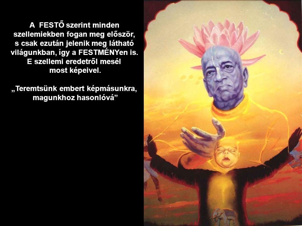 A FESTŐ szerint minden szellemiekben fogan meg először, s csak ezután jelenik meg látható világunkban, így a FESTMÉNYen is.