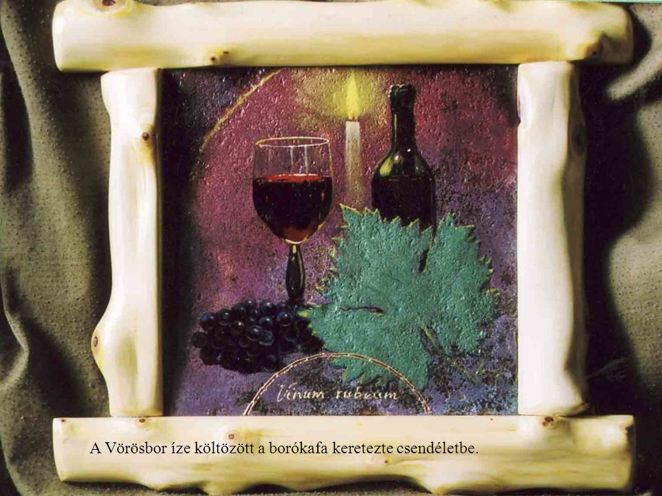 A Vörösbor íze költözött a borókafa keretezte csendéletbe.