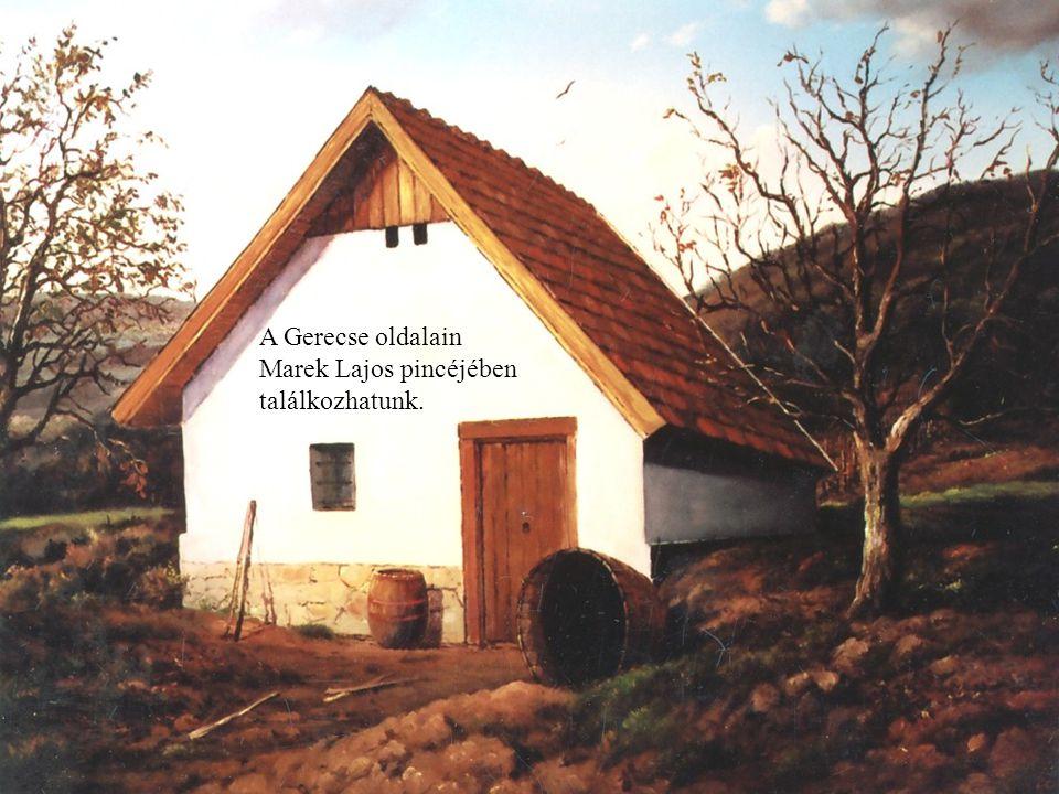 A Gerecse oldalain Marek Lajos pincéjében találkozhatunk.