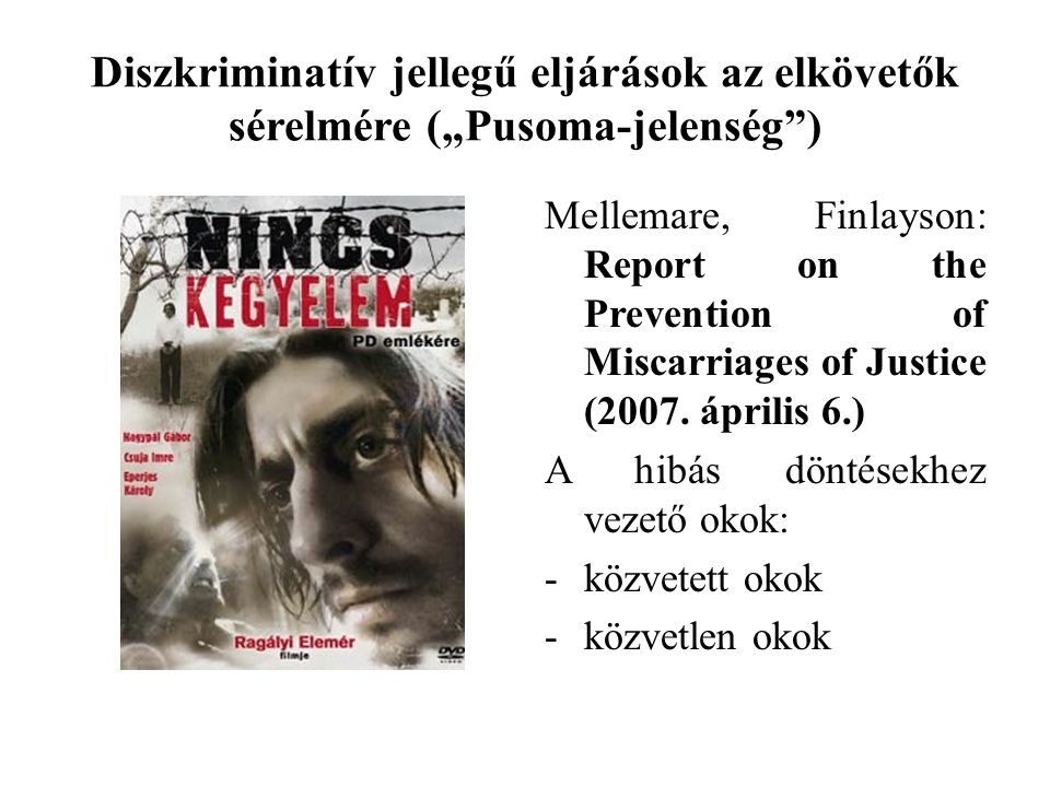 "Diszkriminatív jellegű eljárások az elkövetők sérelmére (""Pusoma-jelenség"") Mellemare, Finlayson: Report on the Prevention of Miscarriages of Justice"
