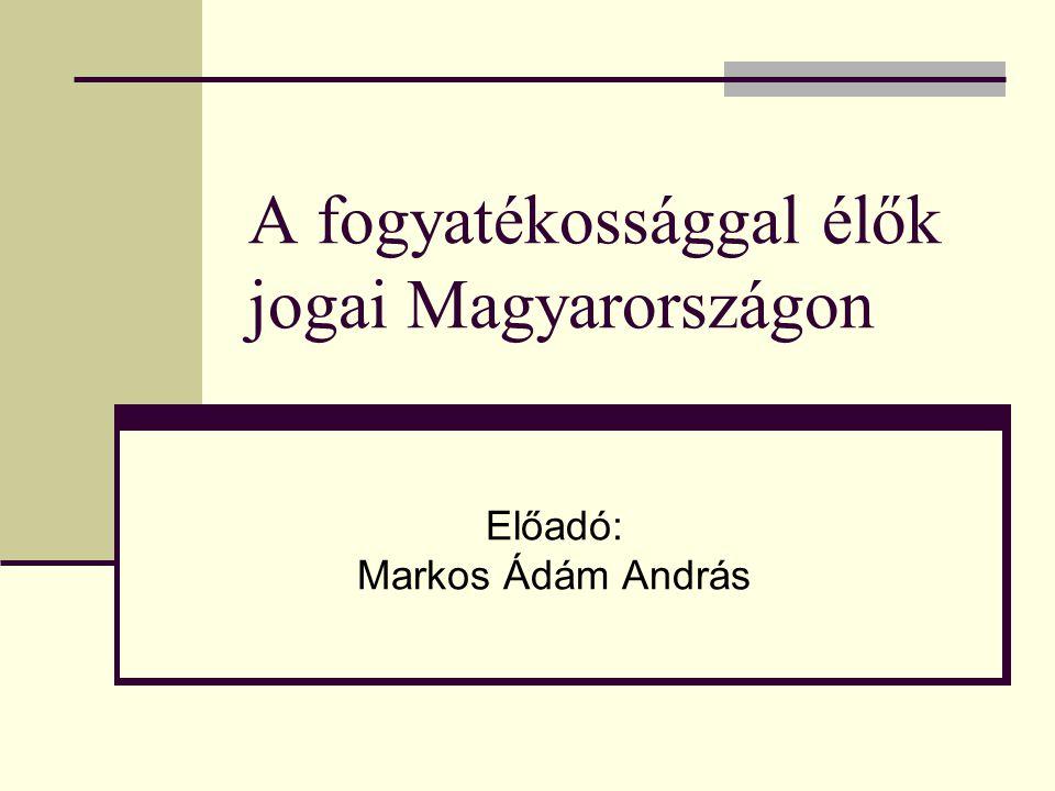 A fogyatékossággal élők jogai Magyarországon Előadó: Markos Ádám András