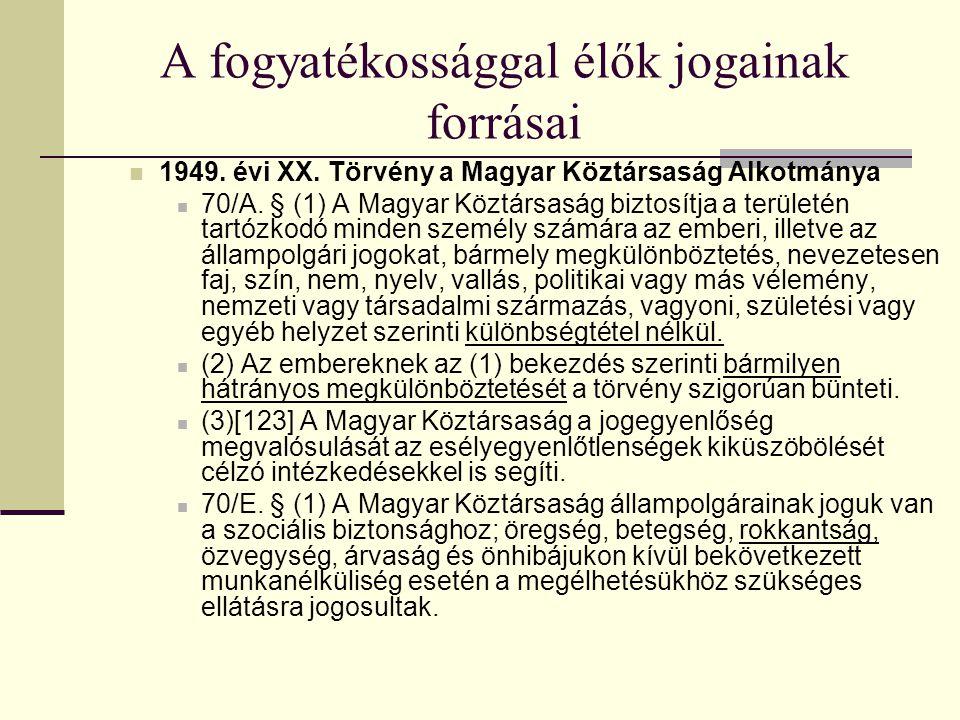 A fogyatékossággal élők jogainak forrásai 1949. évi XX. Törvény a Magyar Köztársaság Alkotmánya 70/A. § (1) A Magyar Köztársaság biztosítja a területé