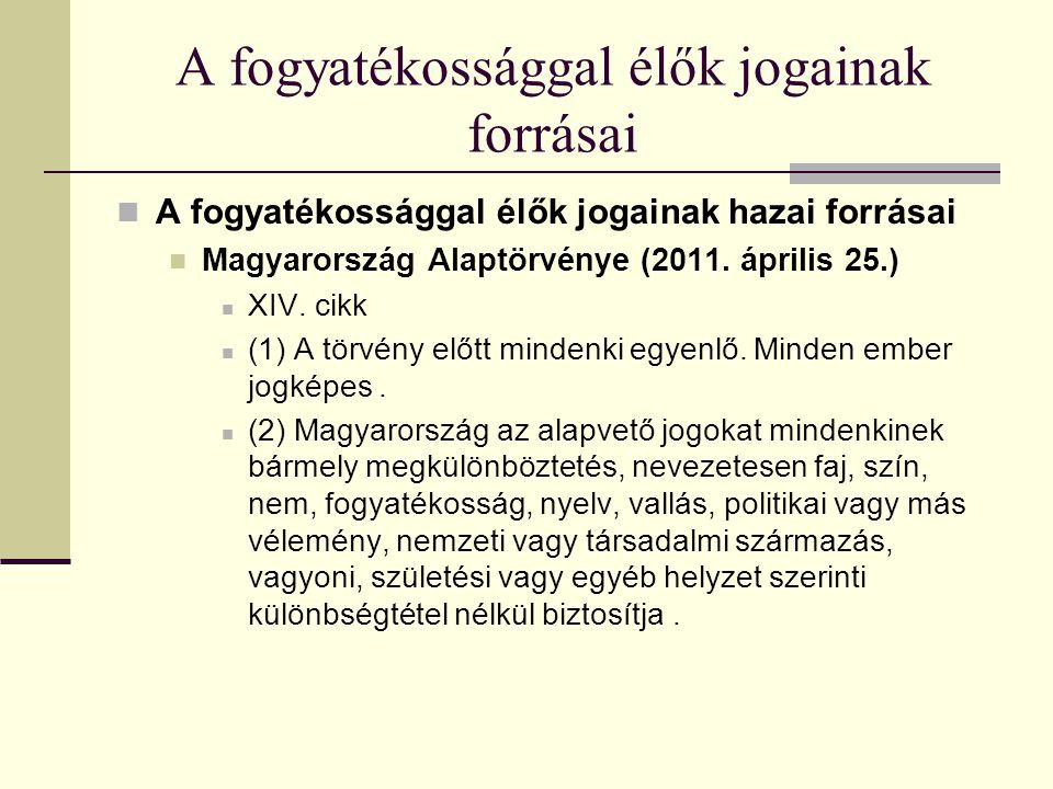 A fogyatékossággal élők jogainak forrásai A fogyatékossággal élők jogainak hazai forrásai Magyarország Alaptörvénye (2011. április 25.) XIV. cikk (1)
