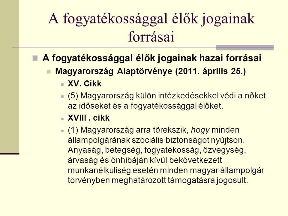 A fogyatékossággal élők jogainak forrásai A fogyatékossággal élők jogainak hazai forrásai Magyarország Alaptörvénye (2011. április 25.) XV. Cikk (5) M