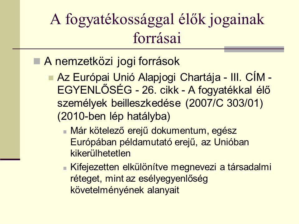 A fogyatékossággal élők jogainak forrásai A nemzetközi jogi források Az Európai Unió Alapjogi Chartája - III. CÍM - EGYENLŐSÉG - 26. cikk - A fogyaték