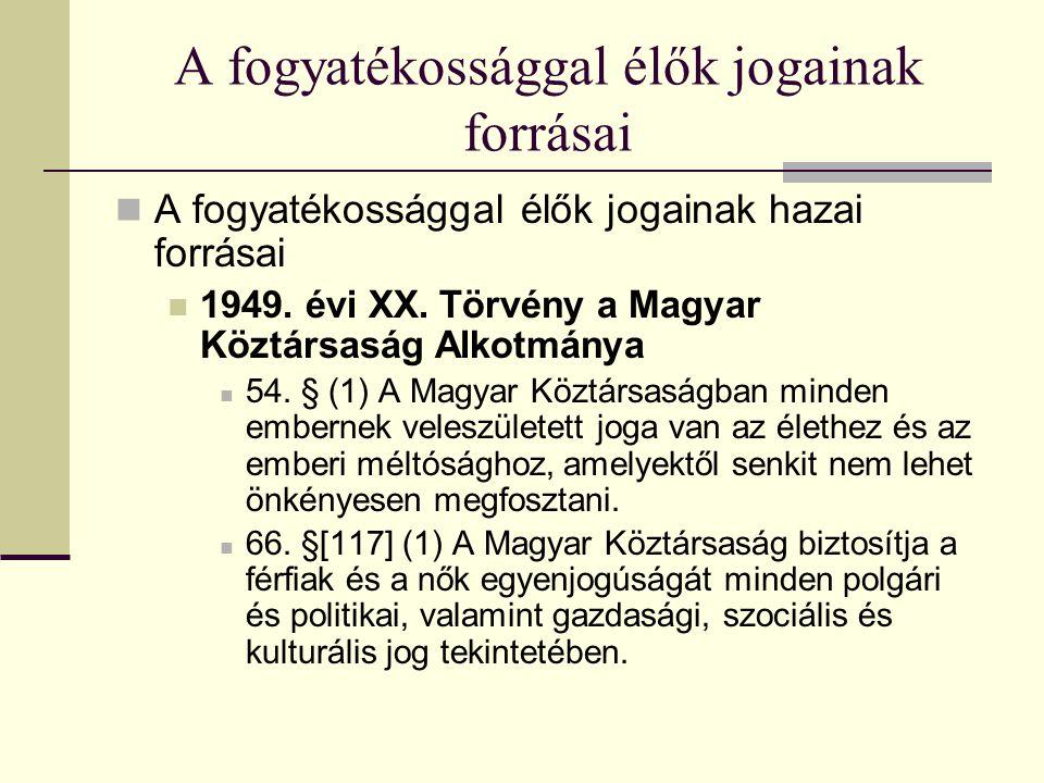 A fogyatékossággal élők jogainak forrásai A fogyatékossággal élők jogainak hazai forrásai 1949. évi XX. Törvény a Magyar Köztársaság Alkotmánya 54. §