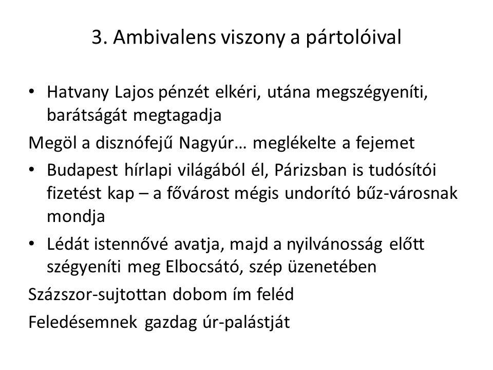 3. Ambivalens viszony a pártolóival Hatvany Lajos pénzét elkéri, utána megszégyeníti, barátságát megtagadja Megöl a disznófejű Nagyúr… meglékelte a fe