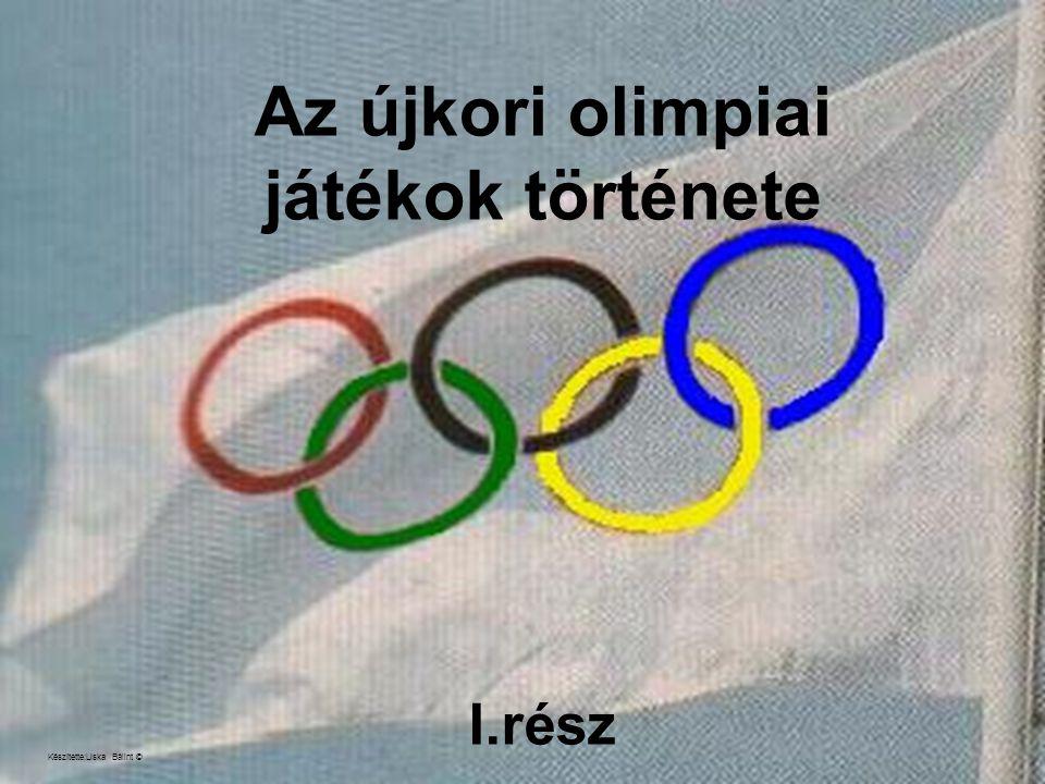 Az újkori olimpiai játékok története I.rész Készítette:Liska Bálint ©