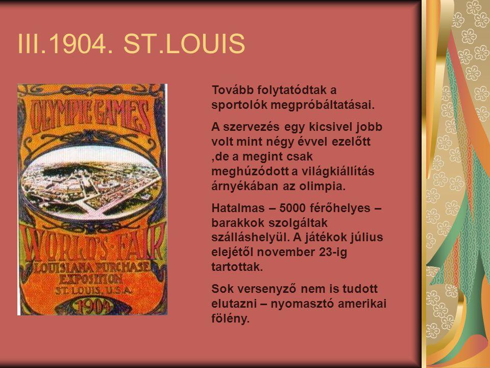 III.1904.ST.LOUIS Tovább folytatódtak a sportolók megpróbáltatásai.