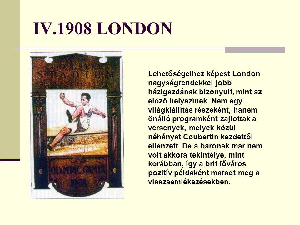 IV.1908 LONDON Lehetőségeihez képest London nagyságrendekkel jobb házigazdának bizonyult, mint az előző helyszínek.