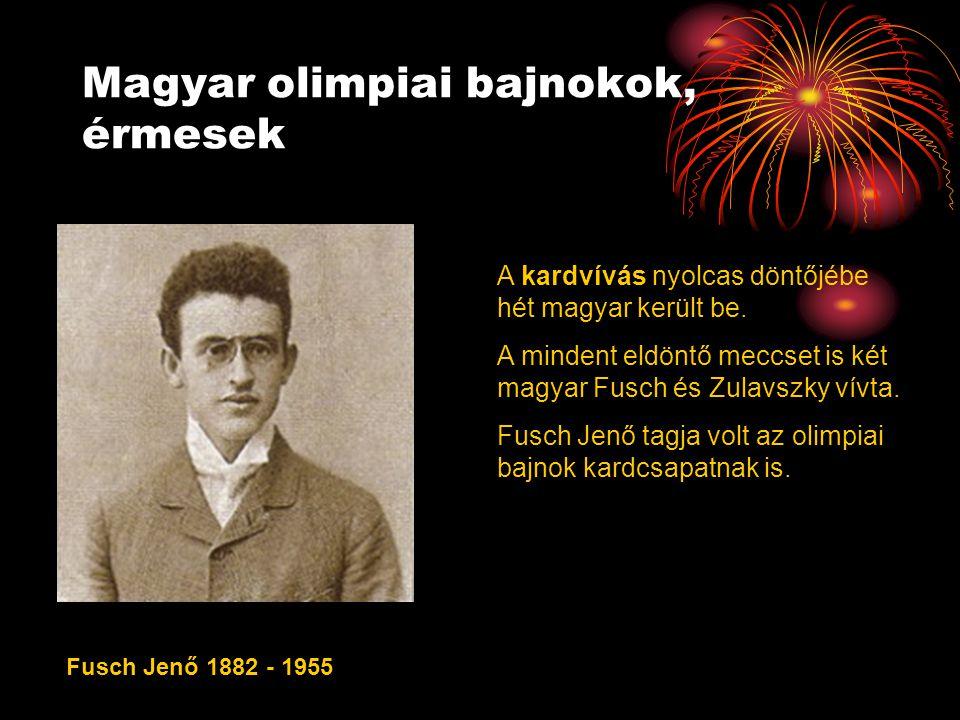 Magyar olimpiai bajnokok, érmesek Fusch Jenő 1882 - 1955 A kardvívás nyolcas döntőjébe hét magyar került be.