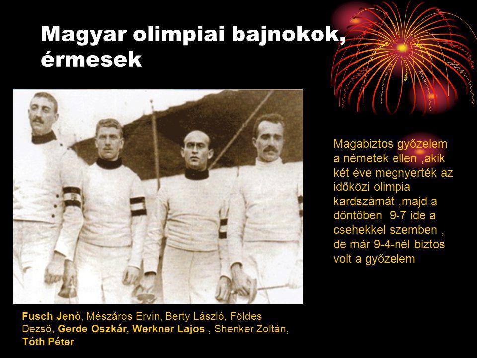 Magyar olimpiai bajnokok, érmesek Fusch Jenő, Mészáros Ervin, Berty László, Földes Dezső, Gerde Oszkár, Werkner Lajos, Shenker Zoltán, Tóth Péter Magabiztos győzelem a németek ellen,akik két éve megnyerték az időközi olimpia kardszámát,majd a döntőben 9-7 ide a csehekkel szemben, de már 9-4-nél biztos volt a győzelem