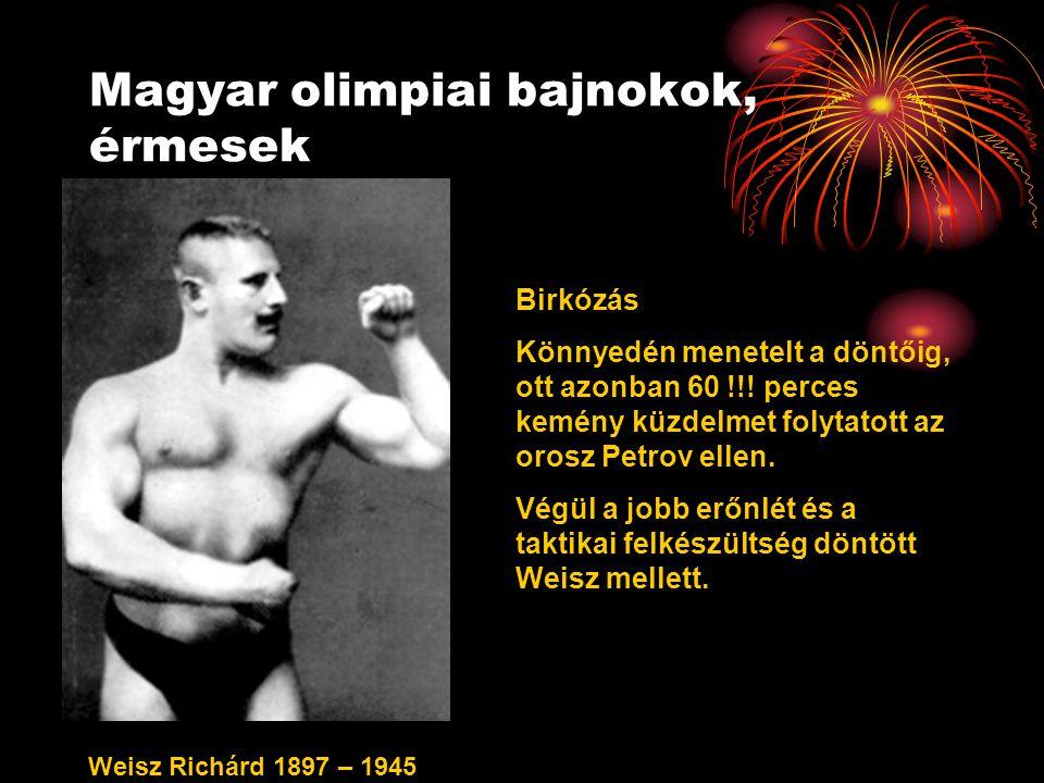 Magyar olimpiai bajnokok, érmesek Weisz Richárd 1897 – 1945 Birkózás Könnyedén menetelt a döntőig, ott azonban 60 !!.